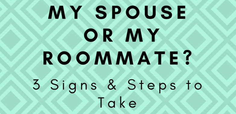 My Spouse or My Roommate? 3 Signs & Steps to Take